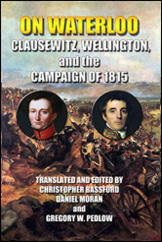 On Waterloo is essential reading for those seeking an understanding of Clausewitz's distinctive approach to historical case study as the basis of practical knowledge of armed conflict. -- Jon T. Sumida
